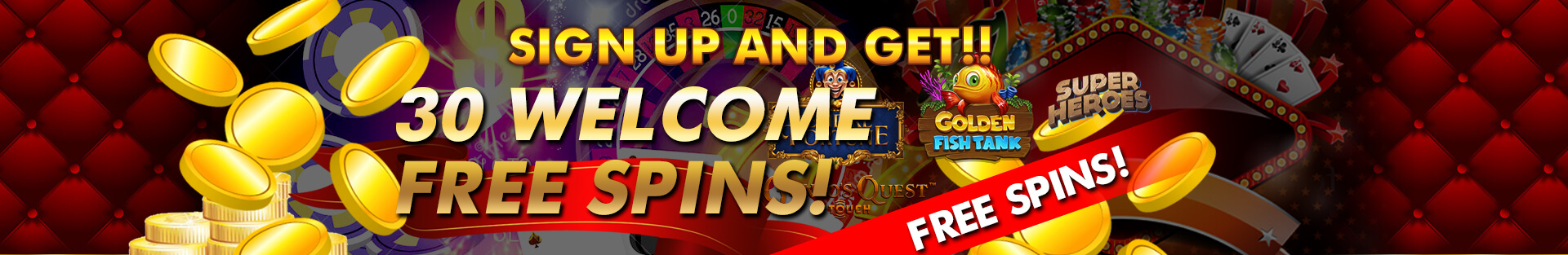 SIGN UP AND GET 30 WELCOME FREE SPINS!